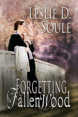 Forgetting Fallenwood  by  Leslie D Soule