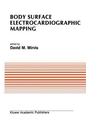 Body Surface Electrocardiographic Mapping  by  David M. Mirvis