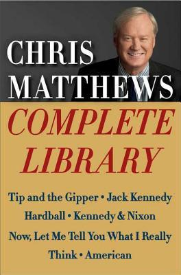 Chris Matthews Complete Library E-book Box Set: Tip and the Gipper, Jack Kennedy, Hardball, Kennedy & Nixon, Now, Let Me Tell You What I Really Think, and American Chris Matthews