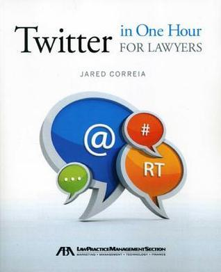 Twitter in One Hour for Lawyers Jared Correia
