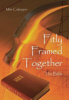 Fitly Framed Together: The Bible  by  Mike Culpepper