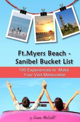 The Ft. Myers Beach - Sanibel Bucket List: 100 Experiences to Make Your Visit Memorable Leone McLeod