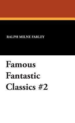 Famous Fantastic Classics #2  by  Ralph Milne Farley