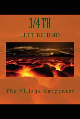 3/4th Left Behind  by  The Village Carpenter
