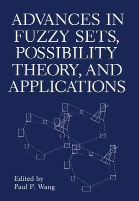 Advances in Fuzzy Sets, Possibility Theory, and Applications  by  P.P. Wang