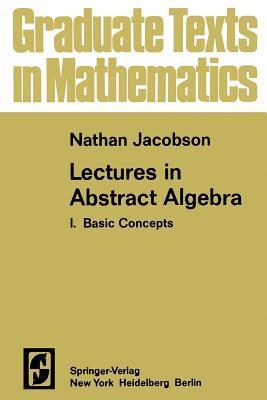 Lectures in Abstract Algebra I: Basic Concepts  by  N Jacobson