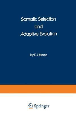 Somatic Selection and Adaptive Evolution: On the Inheritance of Acquired Characters  by  E.J. Steele