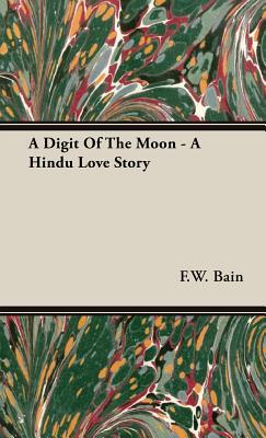 A Digit of the Moon - A Hindu Love Story  by  F. Bain
