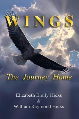 Wings the Journey Home  by  Elizabeth Emily Hicks