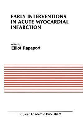 Early Interventions in Acute Myocardial Infarction  by  Elliot Rapaport