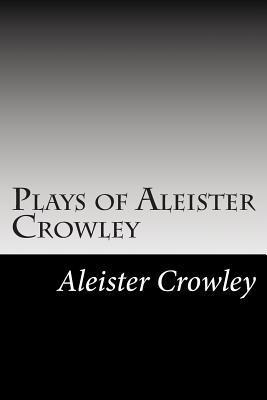 Plays of Aleister Crowley Aleister Crowley