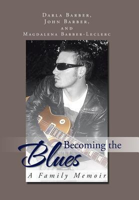 Becoming the Blues: A Family Memoir J and D Barber