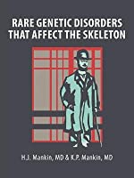 Rare Genetic Disorders That Affect the Skeleton  by  H.J. Mankin