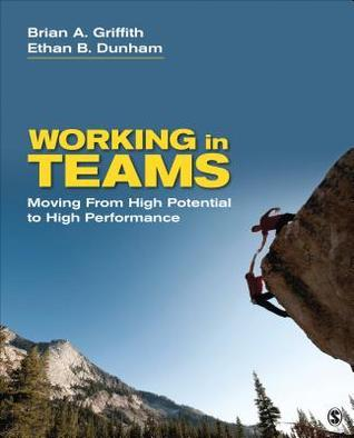 Working in Teams: Moving from High Potential to High Performance  by  Brian A. Griffith