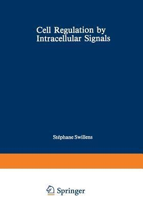 Cell Regulation  by  Intracellular Signals by Stéphane Swillens