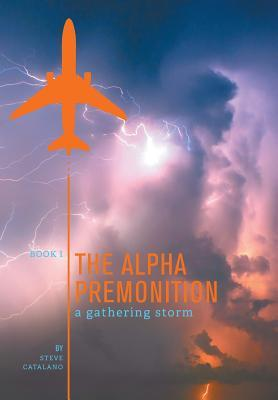 The Alpha Premonition Book 1: A Gathering Storm  by  Steve Catalano