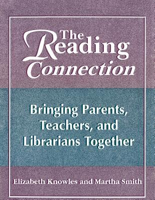 The Reading Connection: Bringing Parents, Teachers, and Librarians Together Elizabeth Knowles