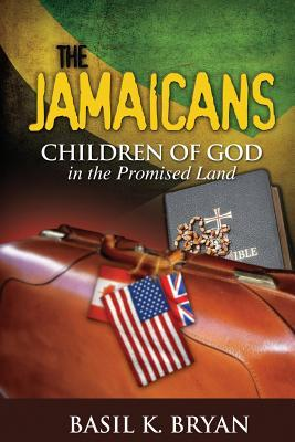 The Jamaicans: Children of God in the Promised Land Basil K Bryan
