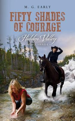 FIFTY SHADES OF COURAGE Hidden Valley: First Shade M.G. Early