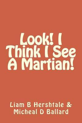 Look! I Think I See a Martian! Liam B Hershtale