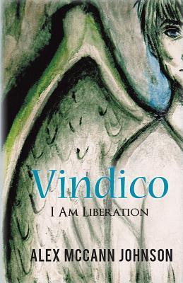 Vindico: I Am Liberation  by  Alex Mccann Johnson