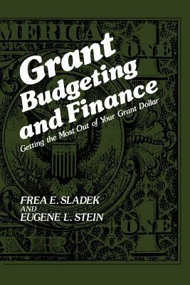 Grant Budgeting and Finance: Getting the Most Out of Your Grant Dollar Frea E. Sladek
