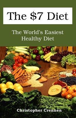 The $7 Diet: The Worlds Easiest Healthy Diet  by  Christopher Crennen