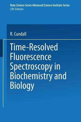 Time-Resolved Fluorescence Spectroscopy in Biochemistry and Biology  by  R Cundall