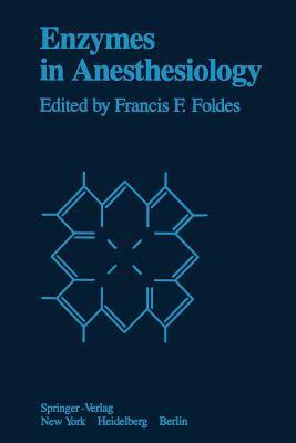 Enzymes in Anesthesiology  by  Francis F. Foldes