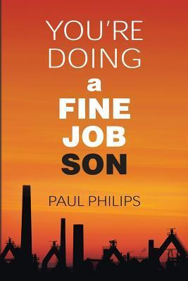 Youre Doing a Fine Job Son  by  Paul Philips
