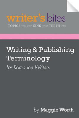 Writing & Publishing Terminology for Romance Writers Maggie Worth