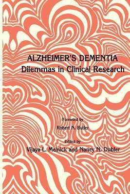 Alzheimers Dementia: Dilemmas in Clinical Research  by  Vijaya L. Melnick