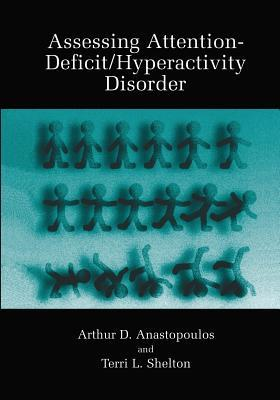 Assessing Attention-Deficit/Hyperactivity Disorder  by  Arthur D. Anastopoulos