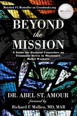 Beyond the Mission: A Guide for Pastoral Counselors on Traumatic Stress in Missionary Relief Workers  by  Abel St. Amour