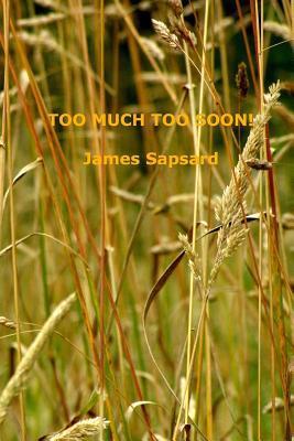 Too Much Too Soon! James Sapsard