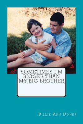 Sometimes Im Bigger Than My Big Brother Billie Ann Doner