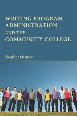 Writing Program Administration and the Community College Heather Ostman