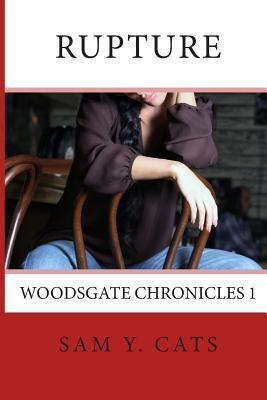 Rupture: Woodsgate Chronicles 1  by  Sam y Cats