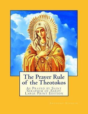 Prayer Rule of the Theotokos: As Prayed Saint Seraphim of Sarov by Anthony Stehlin