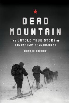 Dead Mountain: The True Story of the Dyatlov Pass Incident  by  Donnie Eichar