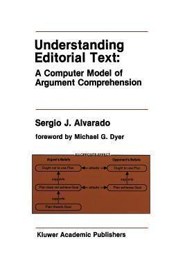 Understanding Editorial Text: A Computer Model of Argument Comprehension  by  Sergio J Alvarado