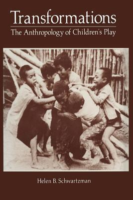 Transformations: The Anthropology of Children S Play Helen Schwartzman