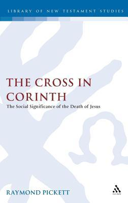 Cross in Corinth: The Social Significance of the Death of Jesus Raymond Pickett
