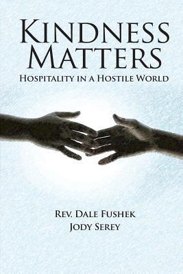 Kindness Matters: Hospitality in a Hostile World  by  Dale Fushek
