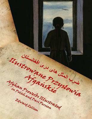 Afghan Proverbs Illustrated (Polish Edition): In Polish and Dari Persian  by  Edward Zellem