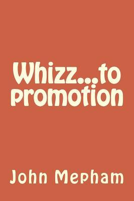 Whizz...to Promotion  by  MR John Henry Mepham