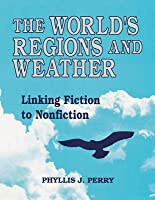 Worlds Regions and Weather: Linking Fiction to Nonfiction Phyllis J. Perry