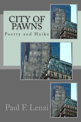 City of Pawns: A Collection of Poetry and Haiku Paul F. Lenzi