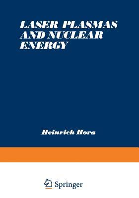 Laser Plasmas and Nuclear Energy  by  Heinrich Hora