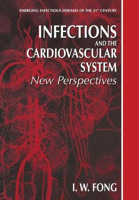 Infections and the Cardiovascular System: New Perspectives I.W. Fong